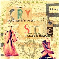 Don`t cry, smile...
