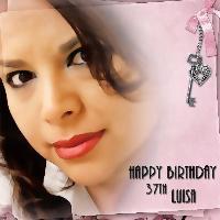 ~Happy 37th Birthday, Luisa~