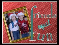 Friends equal fun