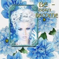 BE -  DON'T BECOME
